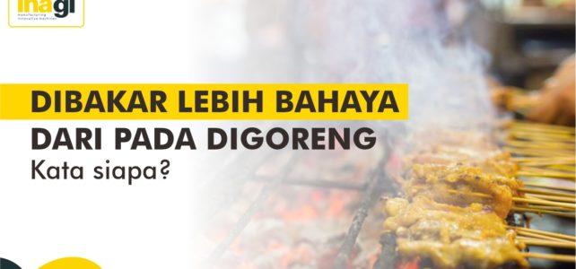 Makanan Dibakar Lebih Bahaya Dari Pada Digoreng, Kata siapa?